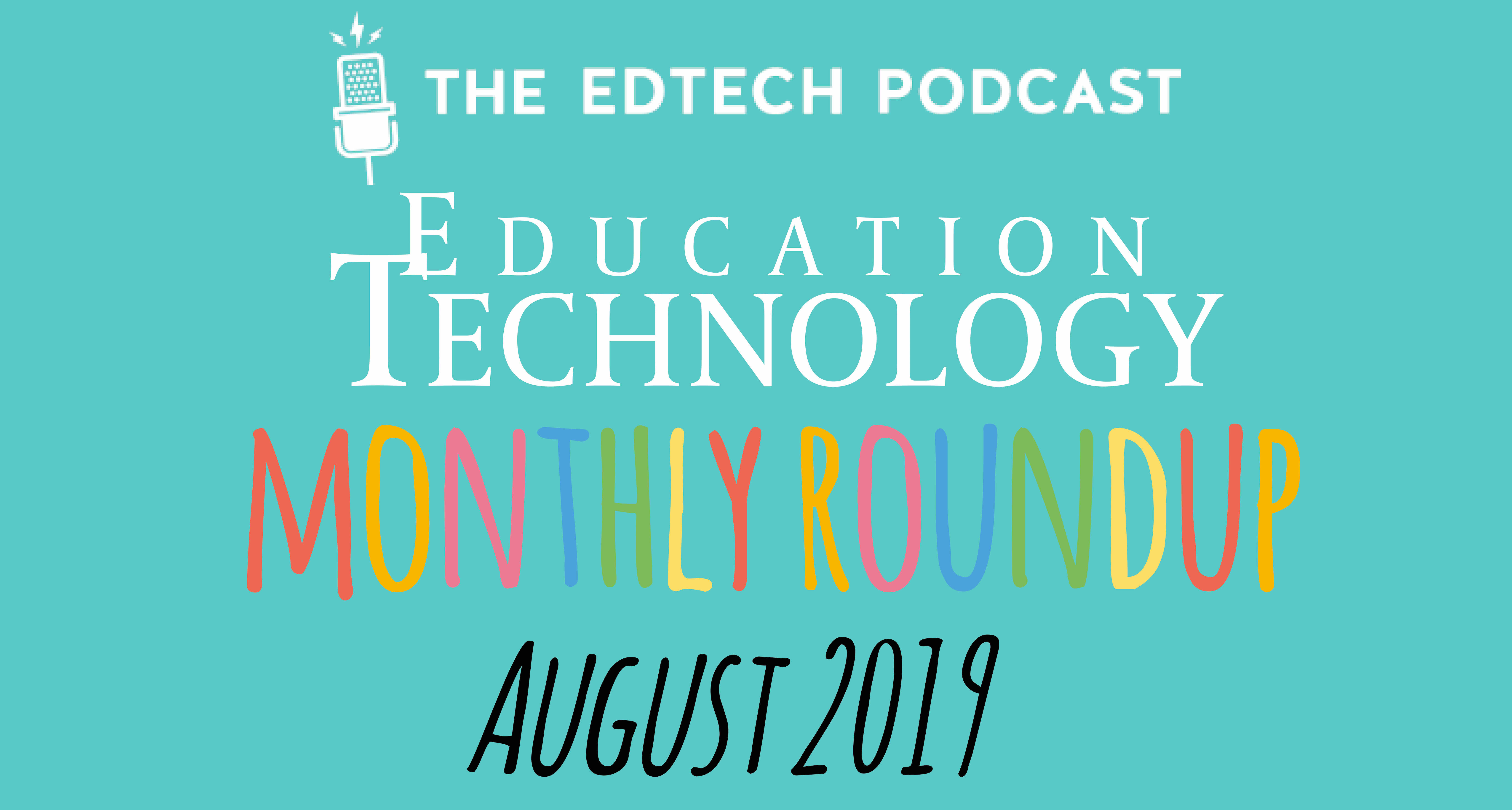 The Edtech Podcast monthly roundup: August 2019 - Education