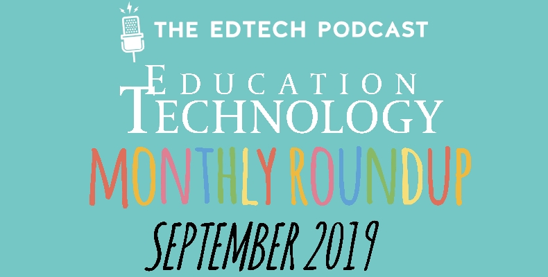 the-edtech-podcast-monthly-roundup-september-2019
