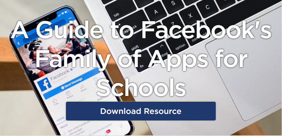 A Guide to Facebook's Family of Apps for Schools